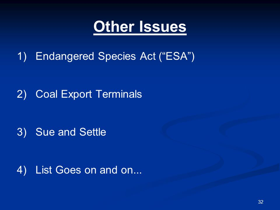 32 Other Issues 1)Endangered Species Act ( ESA ) 2)Coal Export Terminals 3)Sue and Settle 4)List Goes on and on...