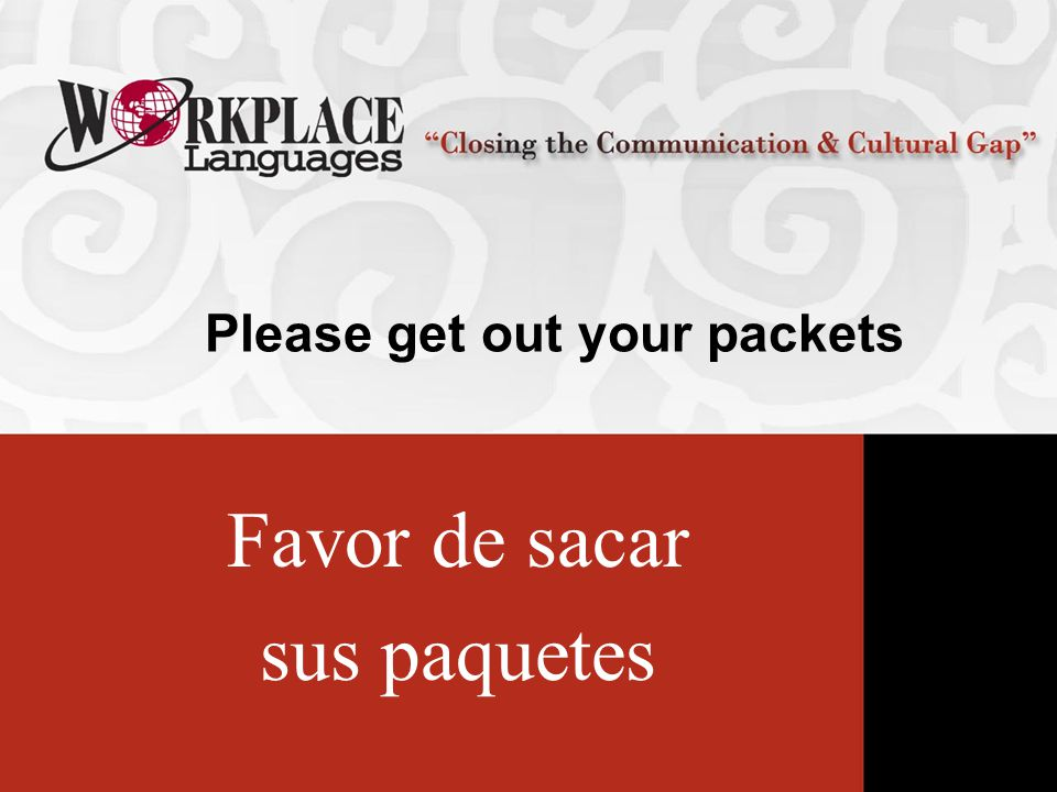 Please get out your packets Favor de sacar sus paquetes
