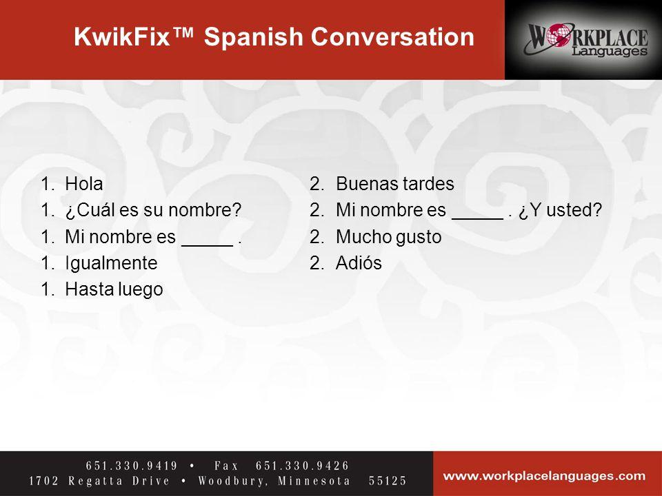 KwikFix™ Spanish Conversation 1.Hola 2. Buenas tardes 1.¿Cuál es su nombre.