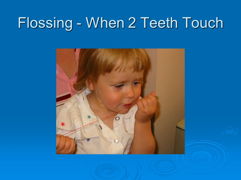 Flossing - When 2 Teeth Touch