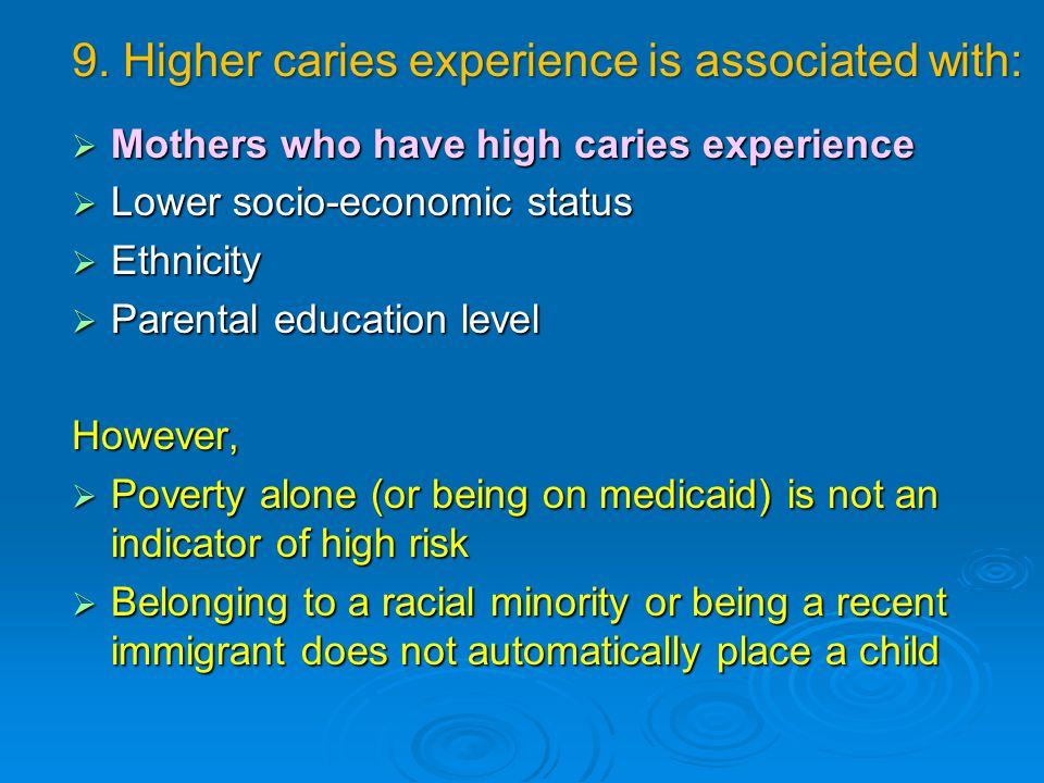  Mothers who have high caries experience  Lower socio-economic status  Ethnicity  Parental education level However,  Poverty alone (or being on m