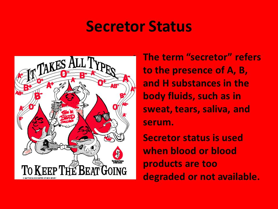 Secretor Status The term secretor refers to the presence of A, B, and H substances in the body fluids, such as in sweat, tears, saliva, and serum.