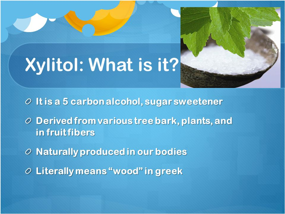 Learning objectives Xylitol – What is it.