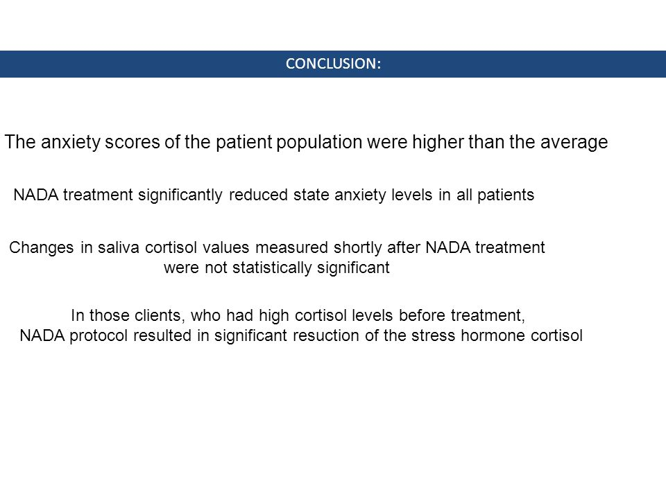 The anxiety scores of the patient population were higher than the average CONCLUSION: NADA treatment significantly reduced state anxiety levels in all