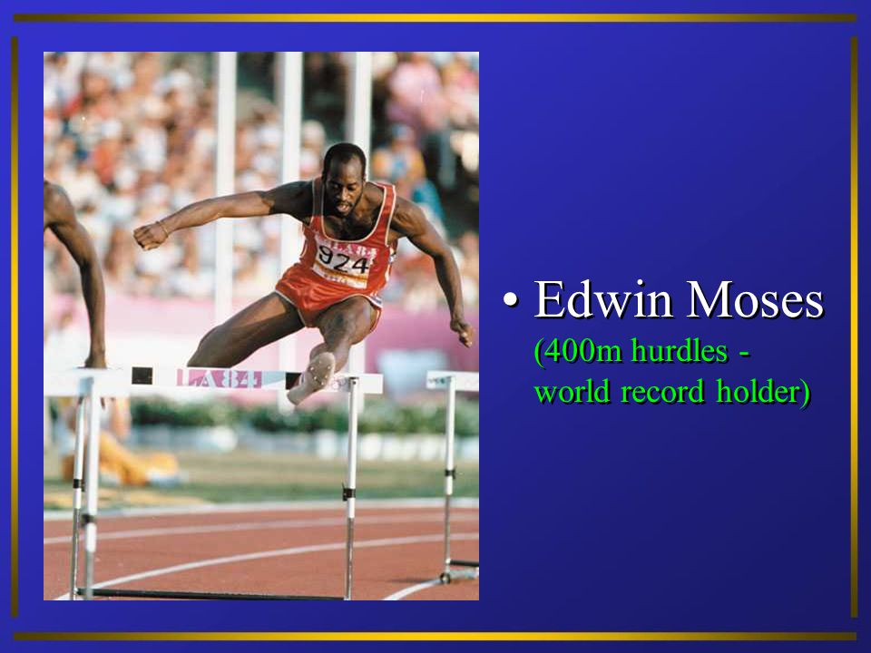 Edwin Moses (400m hurdles - world record holder)