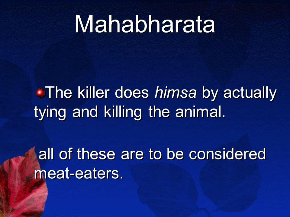 Mahabharata The killer does himsa by actually tying and killing the animal.
