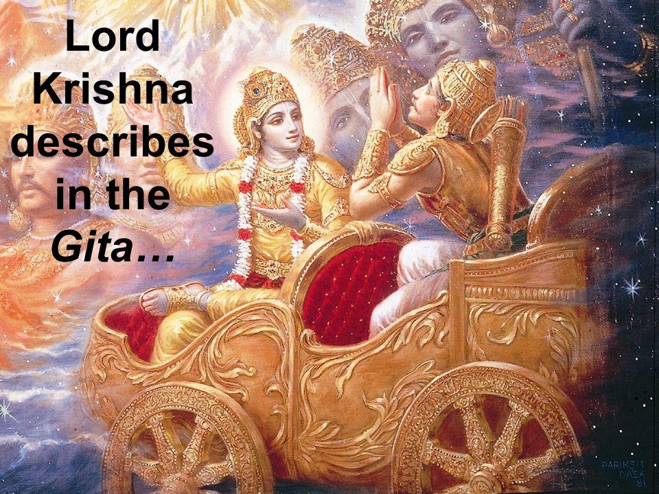 Lord Krishna describes in the Gita…