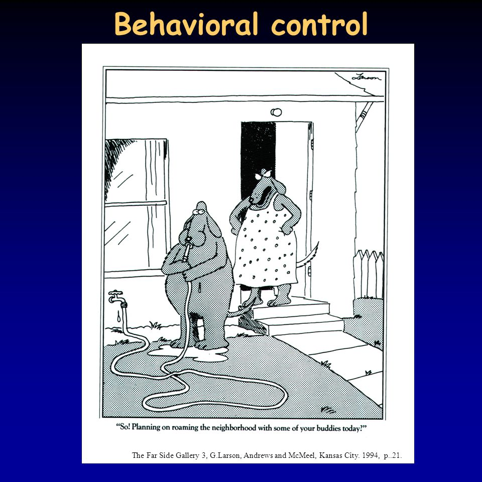 Behavioral control The Far Side Gallery 3, G.Larson, Andrews and McMeel, Kansas City. 1994, p..21.