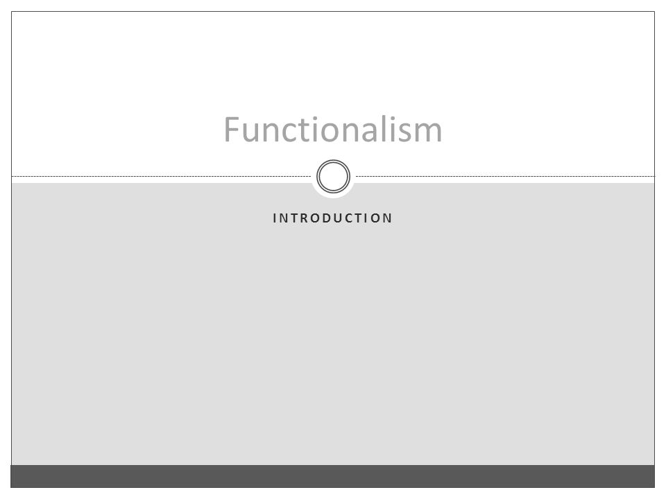 INTRODUCTION Functionalism