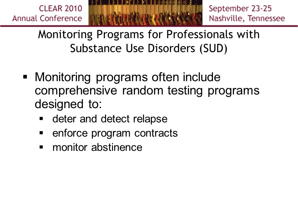 Monitoring programs often include comprehensive random testing programs designed to:  deter and detect relapse  enforce program contracts  monito