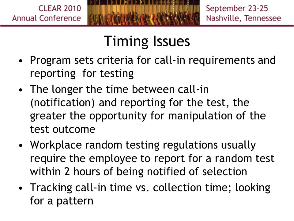 Timing Issues Program sets criteria for call-in requirements and reporting for testing The longer the time between call-in (notification) and reportin