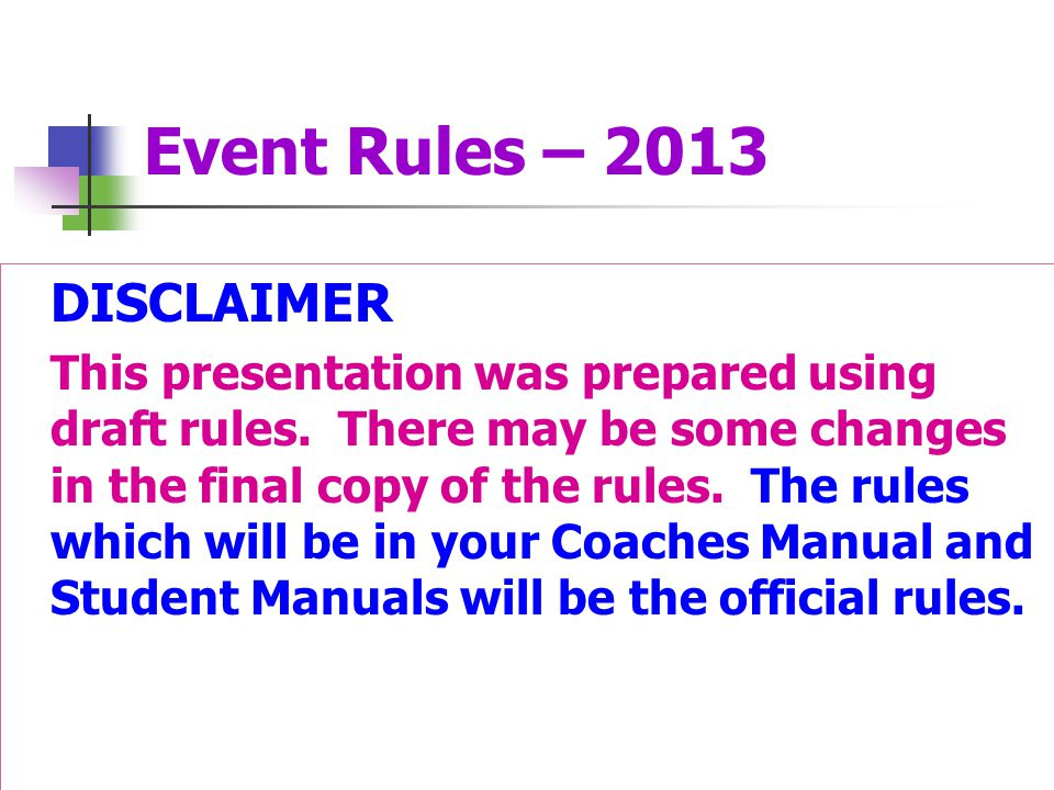 Event Rules – 2013 DISCLAIMER This presentation was prepared using draft rules. There may be some changes in the final copy of the rules. The rules wh