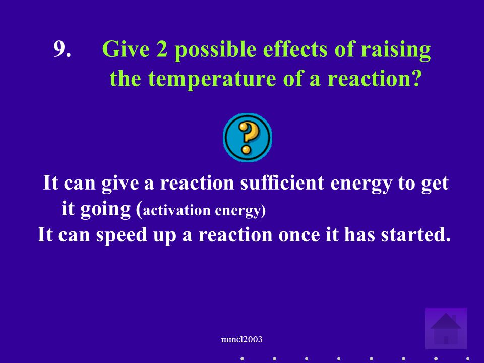 mmcl2003 8.Why does decreasing the particle size of reactants increase the speed of reaction.
