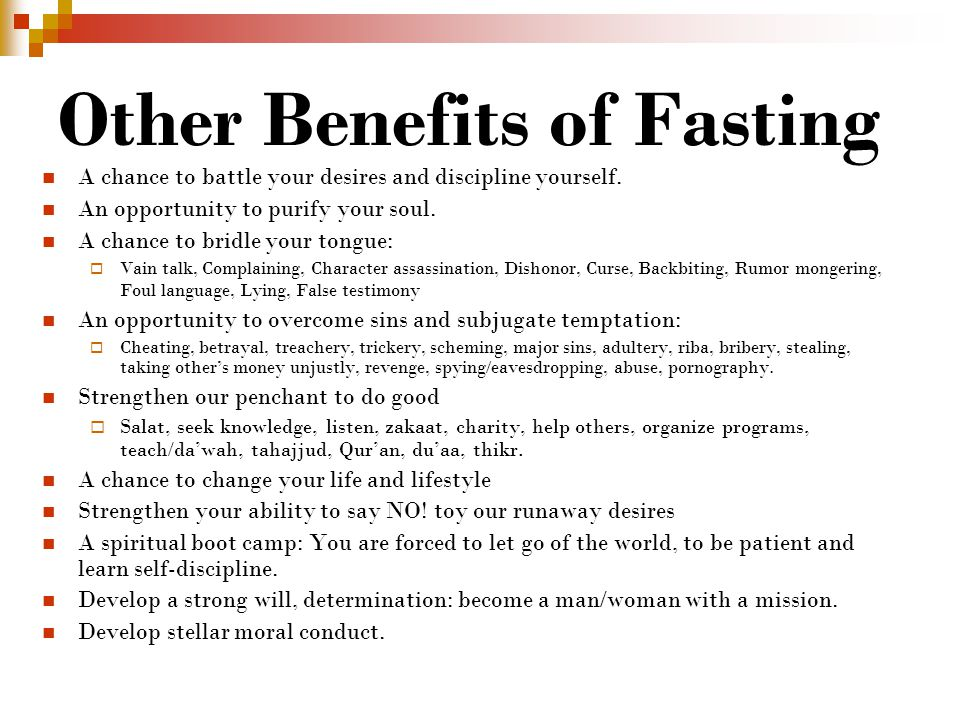 Other Benefits of Fasting A chance to battle your desires and discipline yourself.