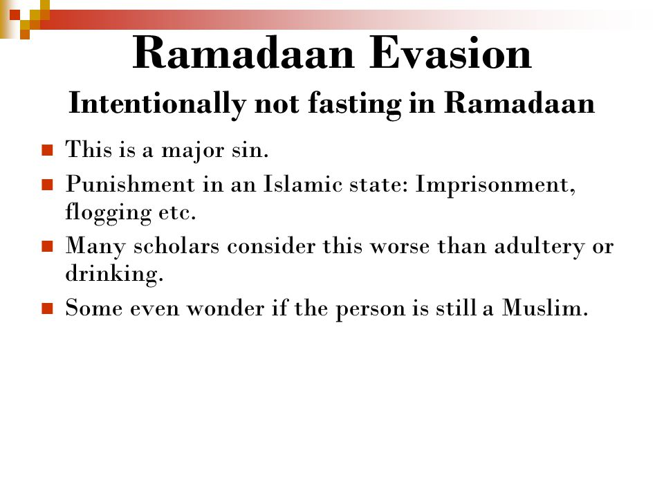 Ramadaan Evasion Intentionally not fasting in Ramadaan This is a major sin.