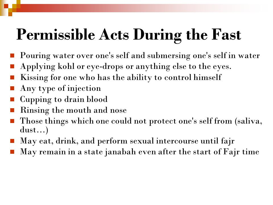 Permissible Acts During the Fast Pouring water over one s self and submersing one s self in water Applying kohl or eye-drops or anything else to the eyes.