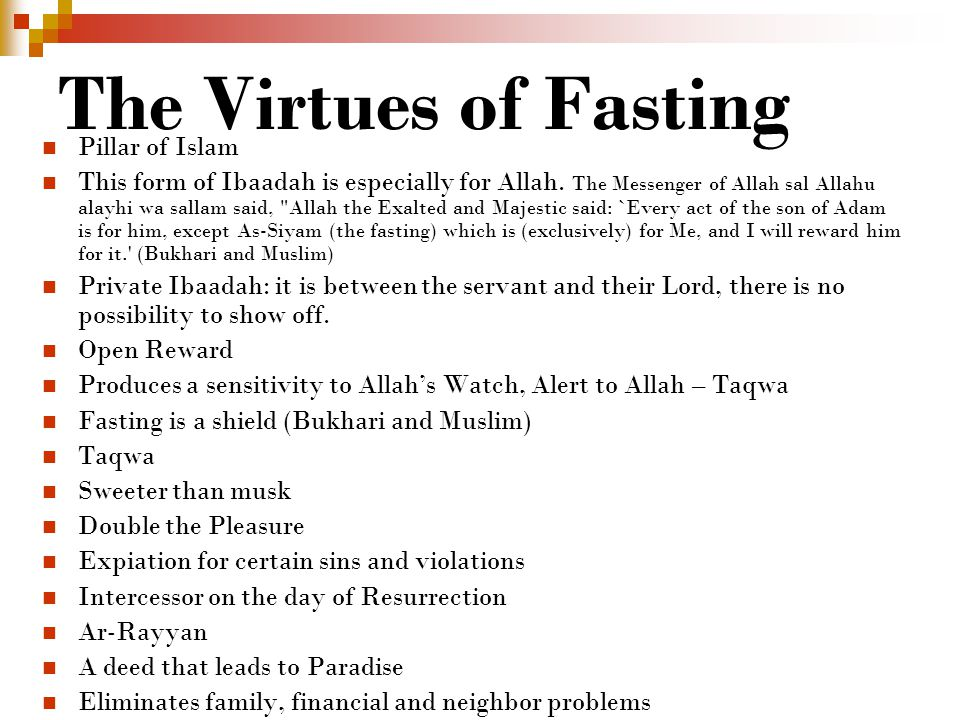 The Virtues of Fasting Pillar of Islam This form of Ibaadah is especially for Allah.