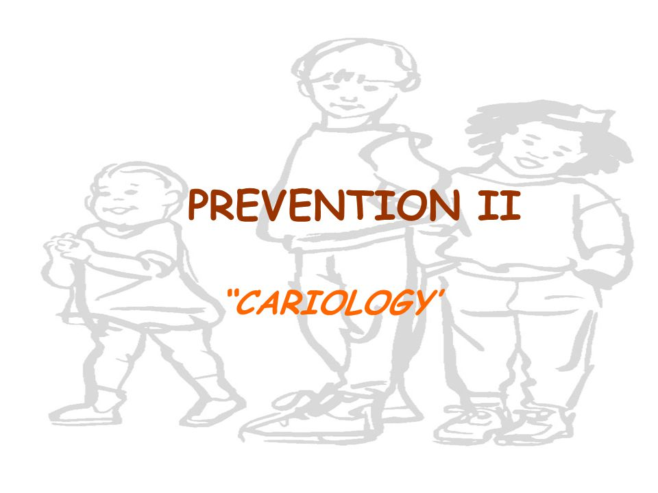 """PREVENTION II """"CARIOLOGY'"""
