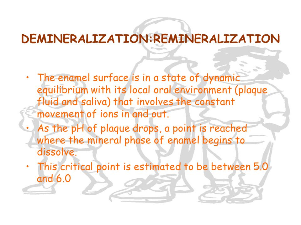 DEMINERALIZATION:REMINERALIZATION The enamel surface is in a state of dynamic equilibrium with its local oral environment (plaque fluid and saliva) th