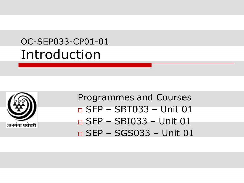 OC-SEP033-CP01-01 Introduction Programmes and Courses  SEP – SBT033 – Unit 01  SEP – SBI033 – Unit 01  SEP – SGS033 – Unit 01
