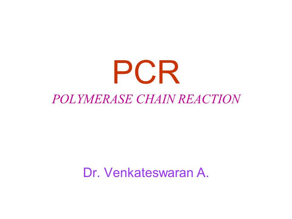 PCR POLYMERASE CHAIN REACTION Dr. Venkateswaran A.