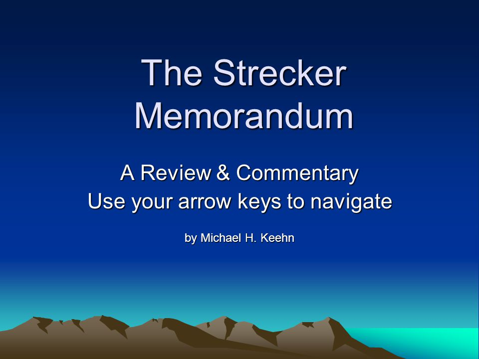 The Strecker Memorandum A Review & Commentary Use your arrow keys to navigate by Michael H. Keehn