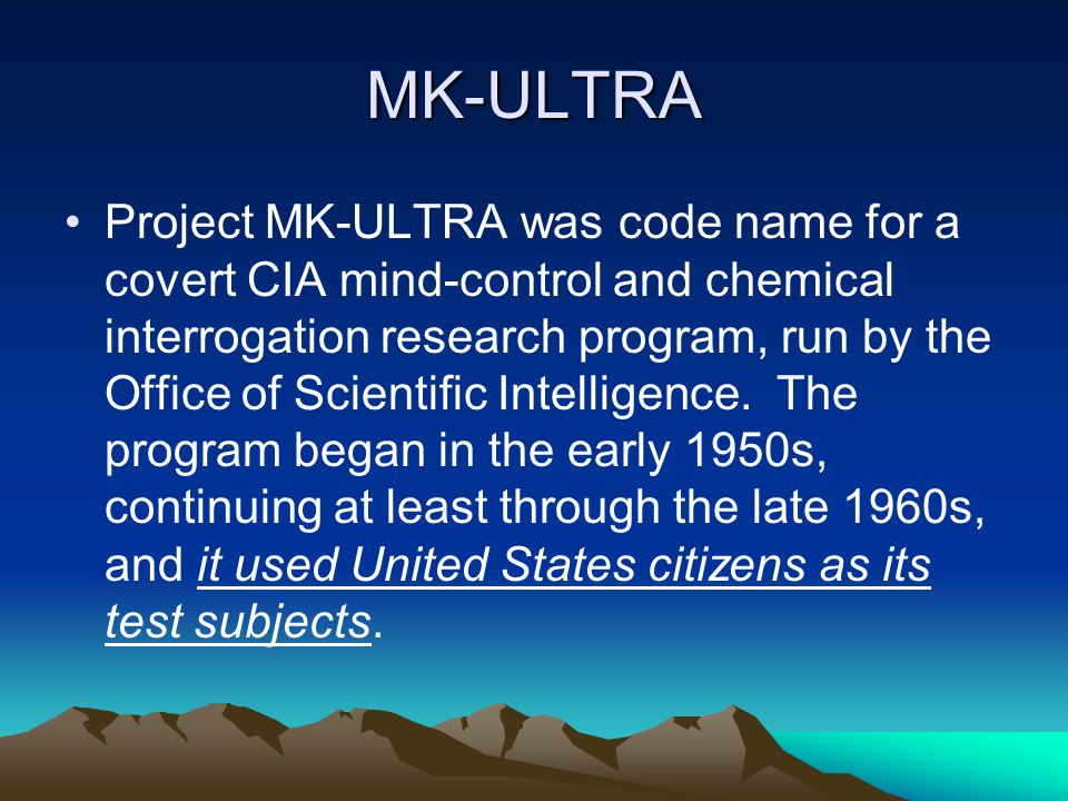 MK-ULTRA Project MK-ULTRA was code name for a covert CIA mind-control and chemical interrogation research program, run by the Office of Scientific Intelligence.