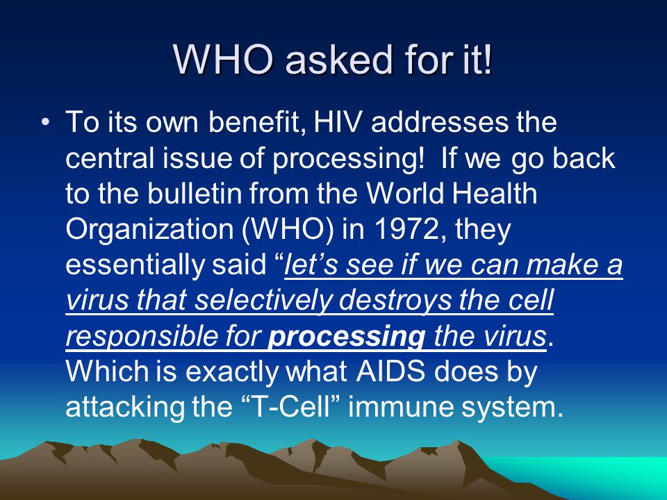 WHO asked for it. To its own benefit, HIV addresses the central issue of processing.