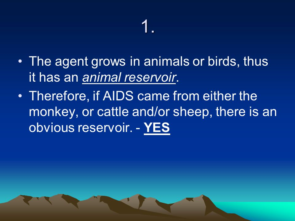 1. The agent grows in animals or birds, thus it has an animal reservoir.