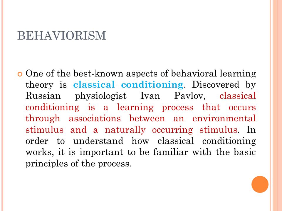 B EHAVIORISM Confined to observable and measurable behavior Classical Conditioning - Pavlov Operant Conditioning - Skinner