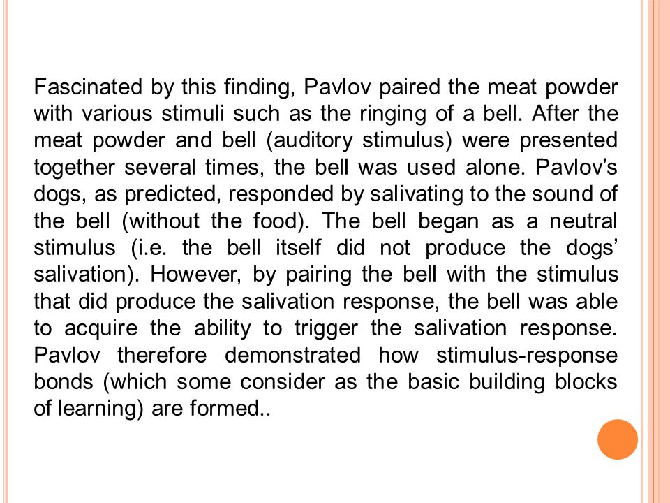 Pavlov's Dogs In the early twentieth century, Russian physiologist Ivan Pavlov did Nobel prize-winning work on digestion.