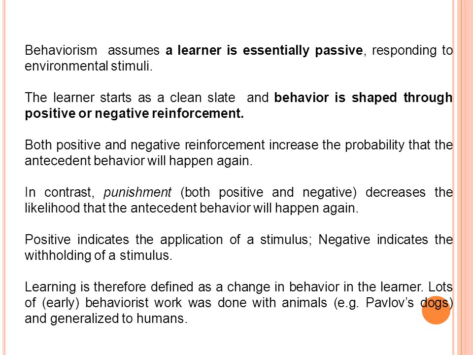 Behaviorism assumes a learner is essentially passive, responding to environmental stimuli.