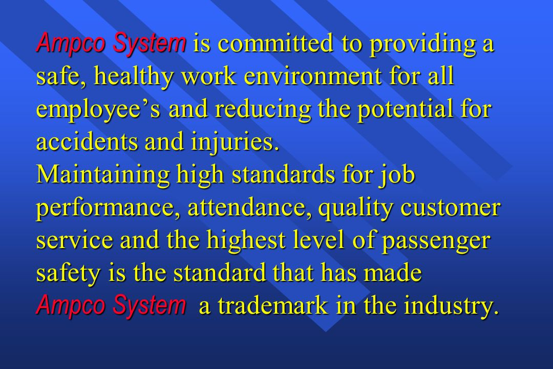 Ampco System is committed to providing a safe, healthy work environment for all employee's and reducing the potential for accidents and injuries. Main