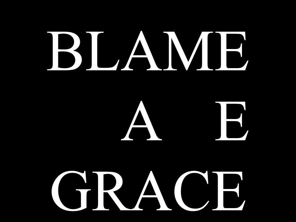 BLAME GRACE