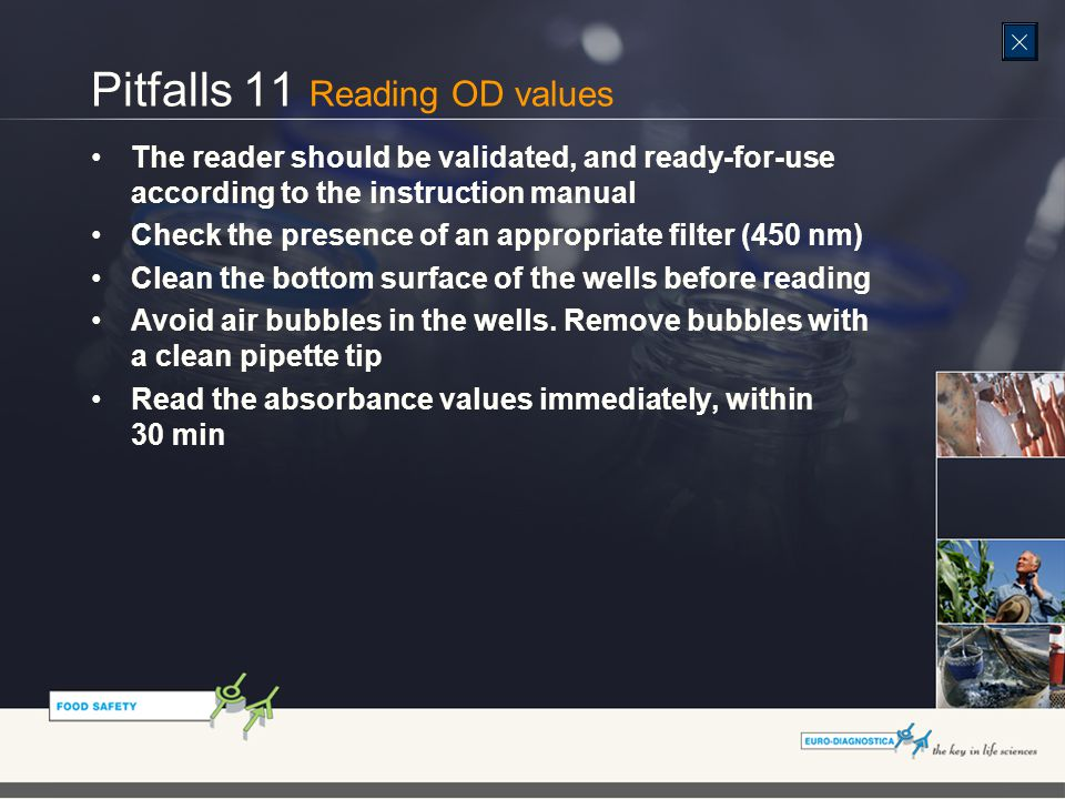 Pitfalls 11 Reading OD values The reader should be validated, and ready-for-use according to the instruction manual Check the presence of an appropriate filter (450 nm) Clean the bottom surface of the wells before reading Avoid air bubbles in the wells.