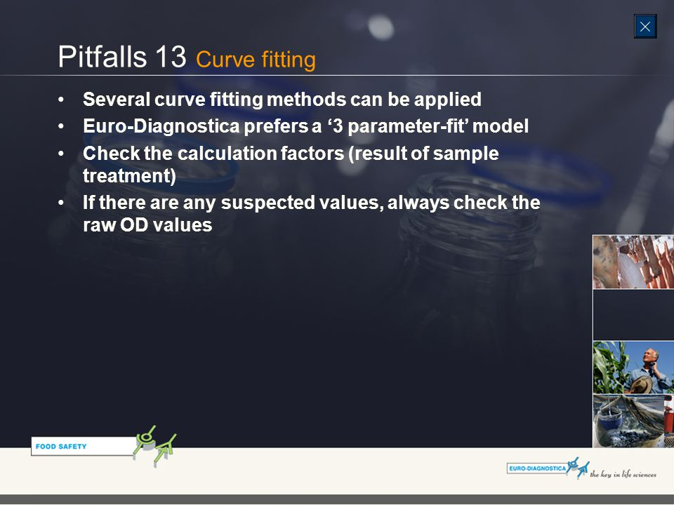Pitfalls 13 Curve fitting Several curve fitting methods can be applied Euro-Diagnostica prefers a '3 parameter-fit' model Check the calculation factors (result of sample treatment) If there are any suspected values, always check the raw OD values