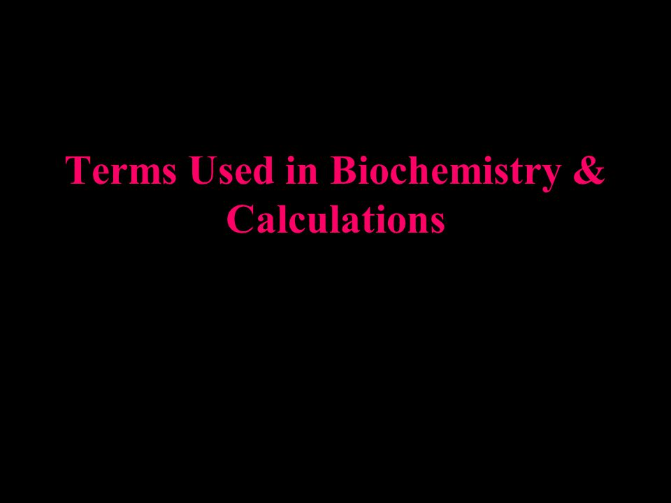 Terms Used in Biochemistry & Calculations