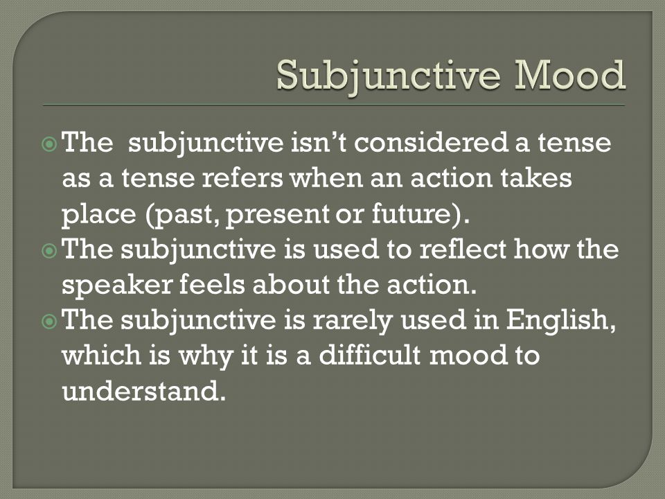  The subjunctive isn't considered a tense as a tense refers when an action takes place (past, present or future).  The subjunctive is used to reflec