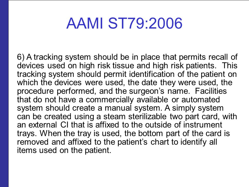 6) A tracking system should be in place that permits recall of devices used on high risk tissue and high risk patients.