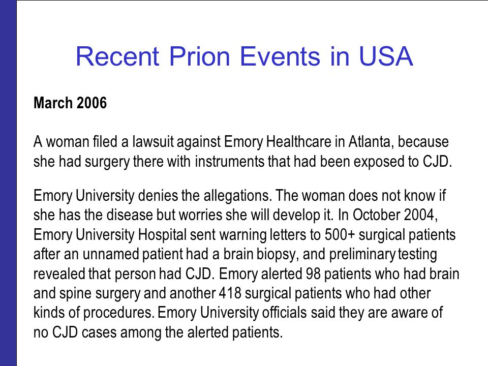 March 2006 A woman filed a lawsuit against Emory Healthcare in Atlanta, because she had surgery there with instruments that had been exposed to CJD.