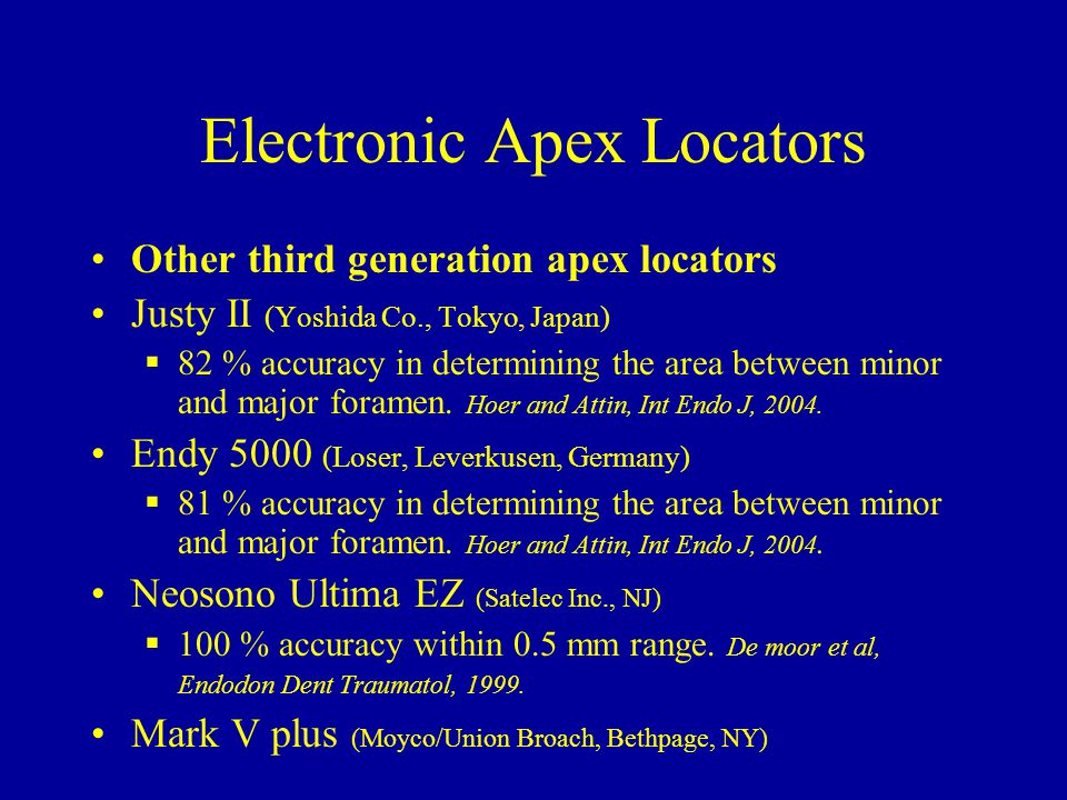 Electronic Apex Locators Other third generation apex locators Justy II (Yoshida Co., Tokyo, Japan)  82 % accuracy in determining the area between min