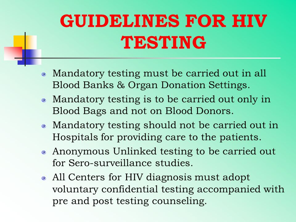 GUIDELINES FOR HIV TESTING Mandatory testing must be carried out in all Blood Banks & Organ Donation Settings. Mandatory testing is to be carried out