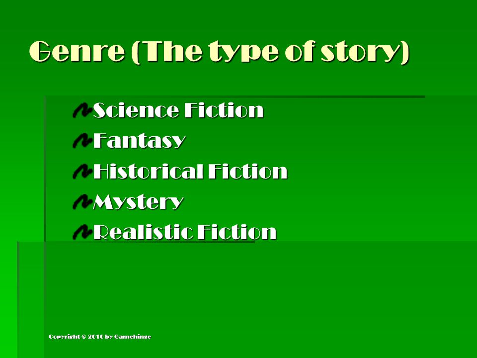 Copyright © 2010 by Gamehinge Setting (Time & Place) Your setting must be clearly described and must fit your story.