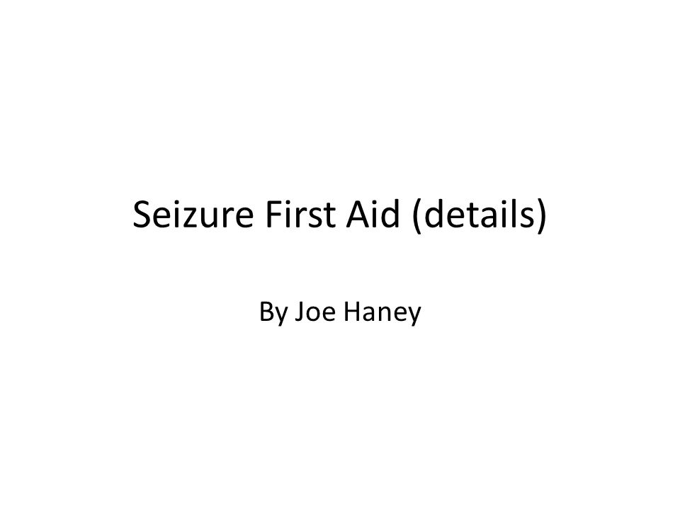Seizure First Aid (details) By Joe Haney