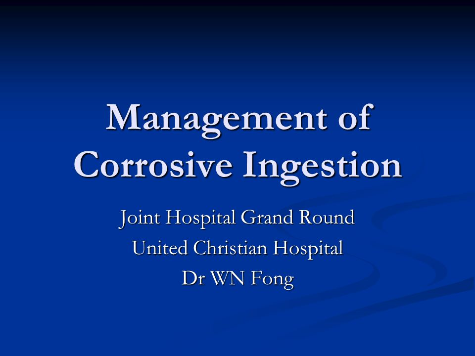 Management of Corrosive Ingestion Joint Hospital Grand Round United Christian Hospital Dr WN Fong
