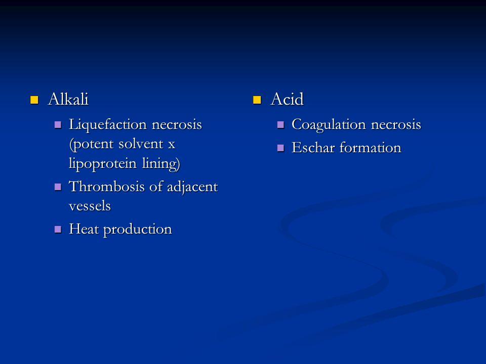 Alkali Alkali Liquefaction necrosis (potent solvent x lipoprotein lining) Liquefaction necrosis (potent solvent x lipoprotein lining) Thrombosis of ad