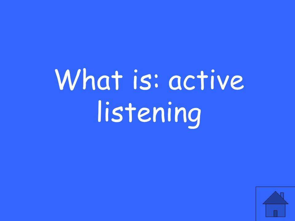 What is: active listening