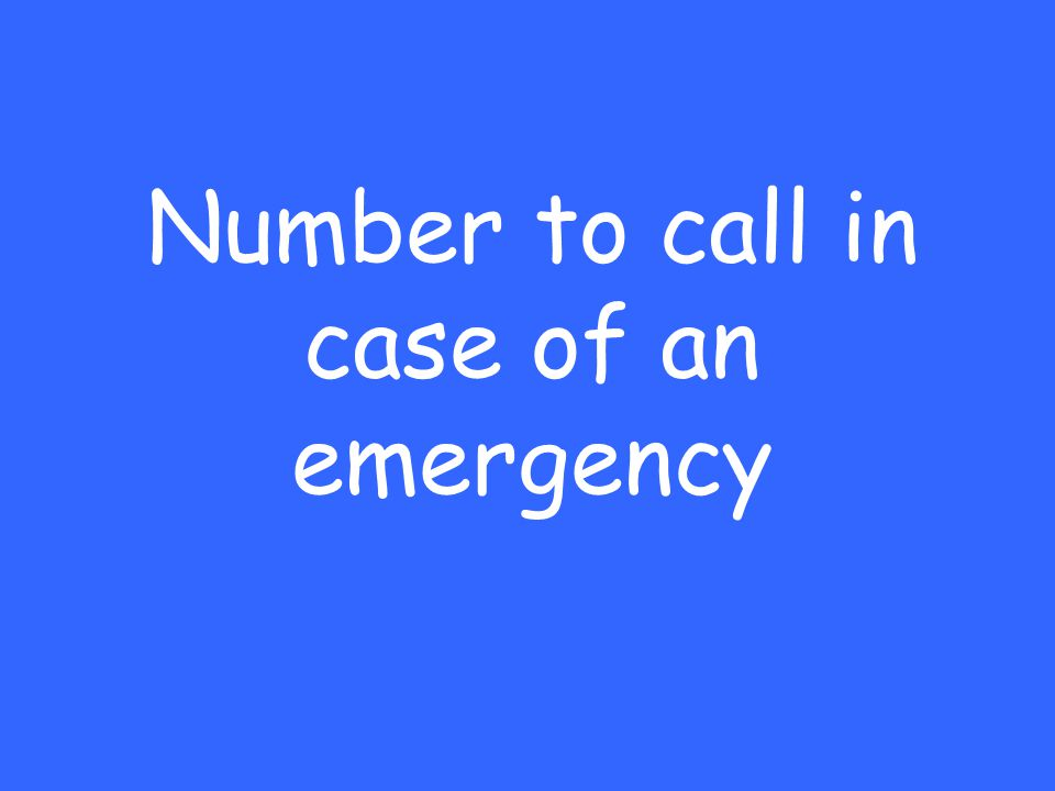 Number to call in case of an emergency