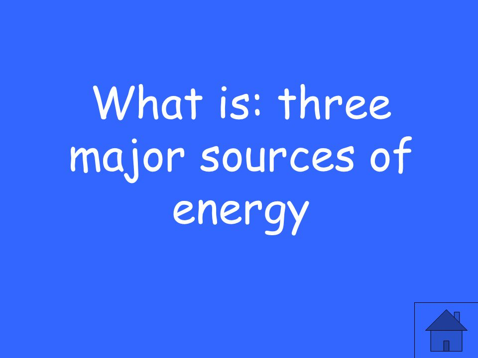 What is: three major sources of energy