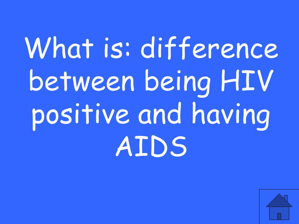 What is: difference between being HIV positive and having AIDS